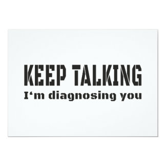 Keep talking I'm diagnosing you 13 Cm X 18 Cm Invitation Card