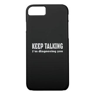 Keep talking I'm diagnosing you iPhone 7 Case