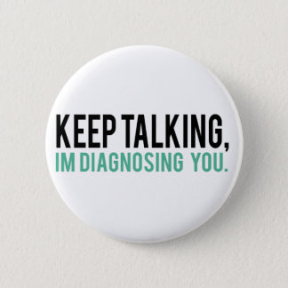 Keep Talking, I'm Diagnosing you Psychology Humor 6 Cm Round Badge