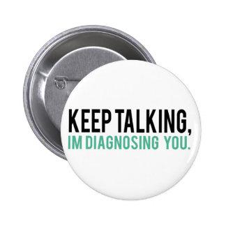 Keep Talking, I'm Diagnosing you Psychology Humor 6 Cm Round Badge