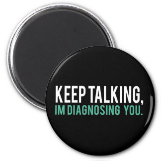 Keep Talking, I'm Diagnosing you Psychology Humor 6 Cm Round Magnet