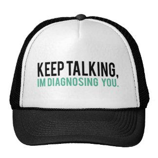 Keep Talking, I'm Diagnosing you Psychology Humor Cap