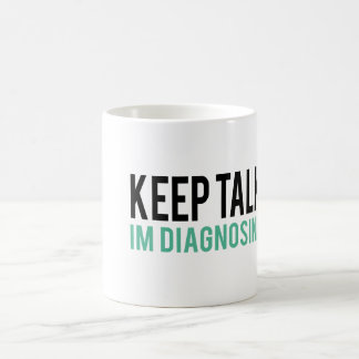 Keep Talking, I'm Diagnosing you Psychology Humor Coffee Mug