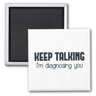 Keep Talking I'm Diagnosing You Square Magnet