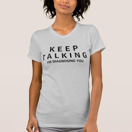 KEEP TALKINGI'M DIAGNOSING YOU T-Shirt