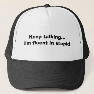 Keep talking...I'm fluent in stupid Trucker Hat