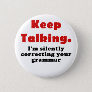 Keep Talking Im Silently Correcting your Grammar 6 Cm Round Badge