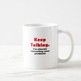 Keep Talking Im Silently Correcting your Grammar Coffee Mug
