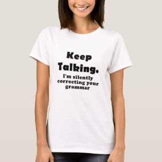 Keep Talking Im Silently Correcting your Grammar T-Shirt