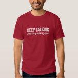Keep Talking T Shirts