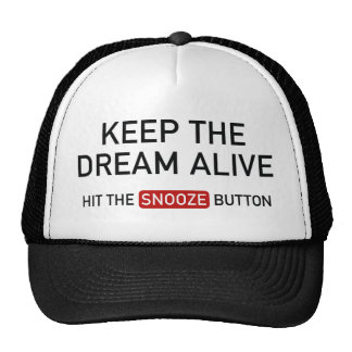Keep The Dream Alive. Hit The Snooze Button. Trucker Hats