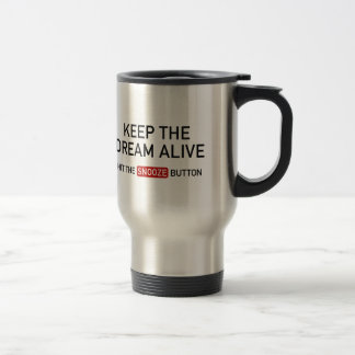 Keep The Dream Alive. Hit The Snooze Button. Coffee Mugs