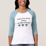 Keep The Earth Clean-Its Not Uranus! T-shirt