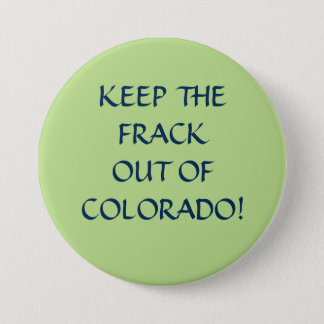 Keep the frack out of Colorado 7.5 Cm Round Badge