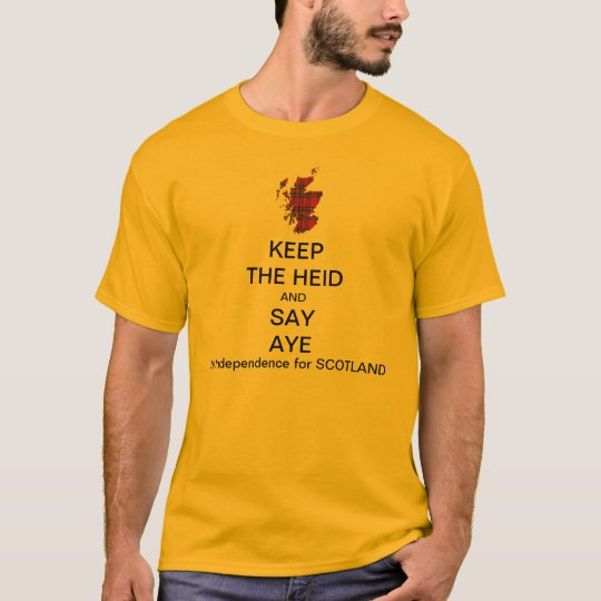 Keep the Heid and Say Aye Scottish Independence 2 T-Shirt
