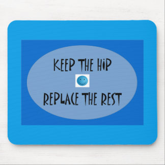 Keep the hip. Replace the rest. Mouse Mat