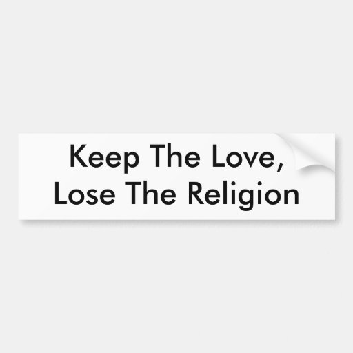 Keep The Love,     Lose The Religion Bumper Stickers