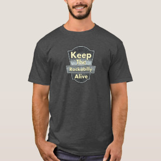Keep The Rockabilly Alive T-Shirt
