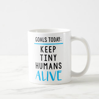 Keep Tiny Humans Alive Coffee Mug