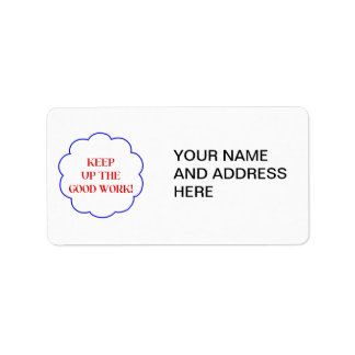 Keep up the good work! address label