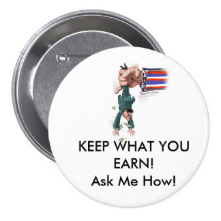 KEEP WHAT YOUEARN!Ask Me How! 7.5 Cm Round Badge
