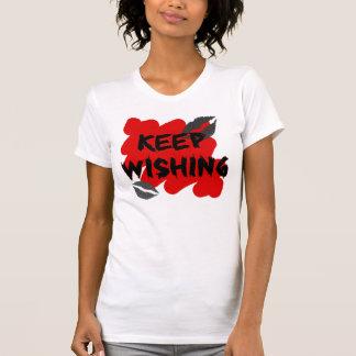 keep wishing t-shirt