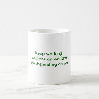 Keep working-Millions on welfare are depending ... Basic White Mug