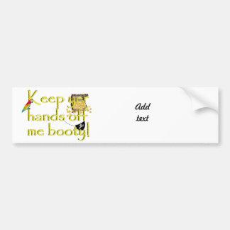 Keep yer hands off me booty! bumper sticker