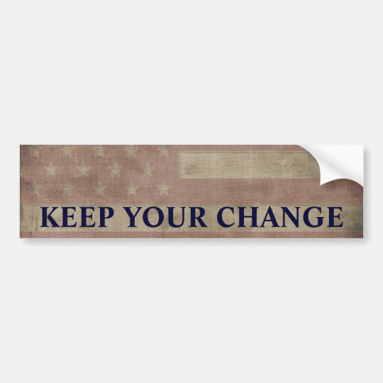 Keep Your Change Political Bumper Sticker