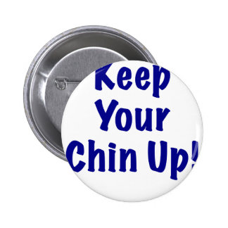 Keep Your Chin Up Pinback Button