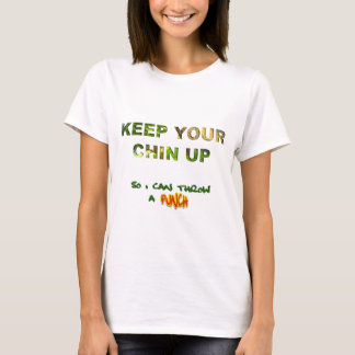 Keep Your Chin Up... So I Can Throw A Punch T-Shirt