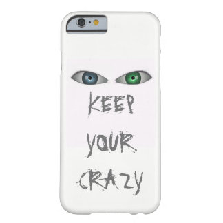 Keep Your Crazy Barely There iPhone 6 Case