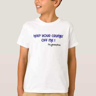 KEEP YOUR CRUMBS OFF ME I'm gluten-free Kids Tee