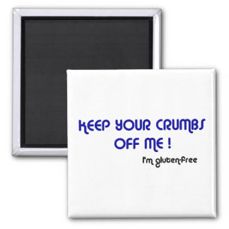 KEEP YOUR CRUMBS OFF ME I'm gluten-free Magnet