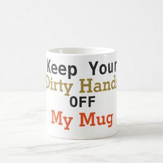 Keep Your Dirty Hands Off My Mug Coffee Mug
