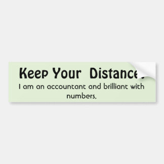 Keep Your Distance ! Accountant -  Funny Message Bumper Sticker