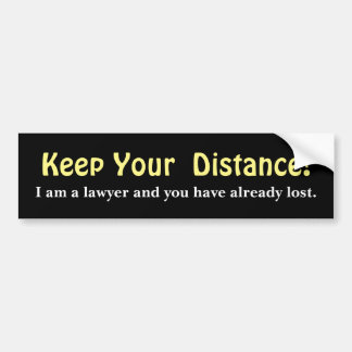 Keep Your Distance ! Lawyer -  Funny Message Bumper Sticker