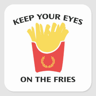 Keep Your Eyes On The Fries Square Sticker