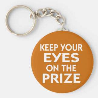 Keep Your Eyes on the Prize motivational slogan Key Ring