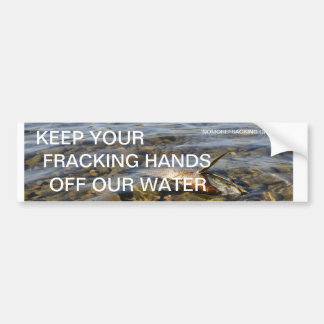 Keep Your Fracking Hands Off Our Water Bumper Sticker