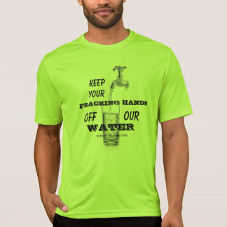 Keep Your Fracking Hands Off Our Water Tshirts