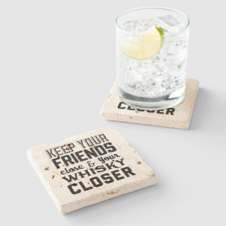 Keep Your Friends Close Whisky Closer Stone Beverage Coaster