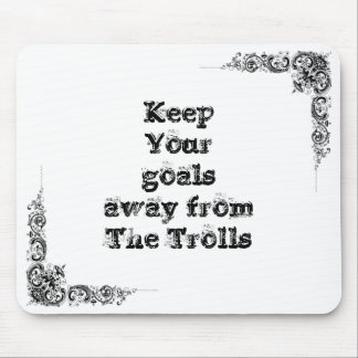 Keep Your goals away from  The Trolls Mouse Pad
