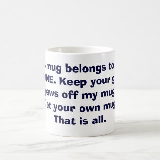 Keep your grubby paws off my mug It s MINE
