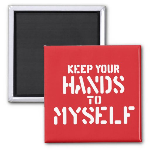 Keep Your Hands Refrigerator Magnets