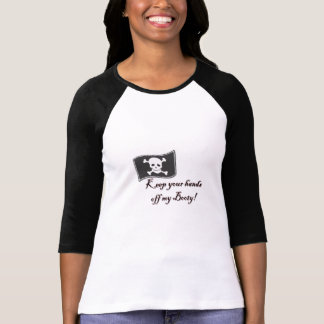 Keep your hands off my Booty! Pirate Womens TShirt
