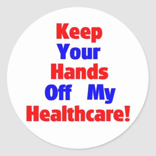 Keep Your Hands Off My Healthcare! Round Sticker