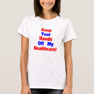 Keep Your Hands Off My Healthcare! T-Shirt