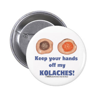 Keep your hands off my KOLACHES! 6 Cm Round Badge