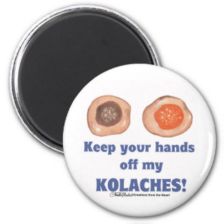 Keep your hands off my KOLACHES! magnet